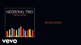 Negroni's Trio - Moon River (Audio)