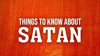 Things to Know About Satan
