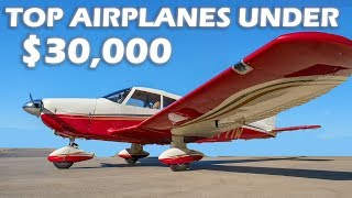 Top Airplanes Under $30k!
