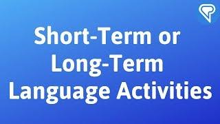 Short-Term Or Long-Term Language Activities