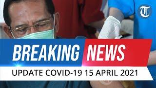 BREAKING NEWS: UPDATE Covid-19 Indonesia 15 April, Tambah 6.177 Kasus Baru, Sembuh 6.362 Orang