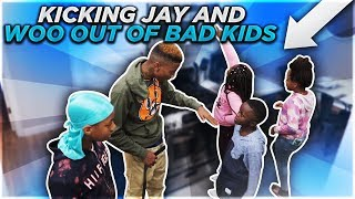 KICKING JAY AND WOO OUT OF BAD KIDS PRANK!