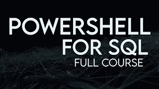 PowerShell For SQL Full Course By MicroSoft