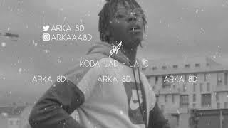 Koba LaD    La C (8D AUDIO) 🎧