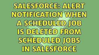 Salesforce: Alert Notification When a Scheduled Job is deleted from Scheduled Jobs in Salesforce