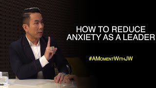 A Moment With JW | How To Reduce Anxiety As A Leader