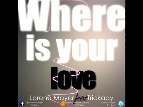 Loreno Mayer Feat. Trickady - Where Is Your Love