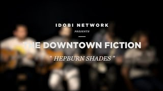 "idobi Sessions: The Downtown Fiction - ""Hepburn Shades"""