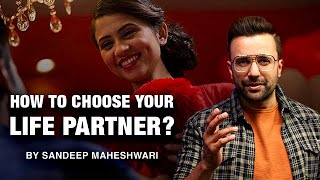 How To Choose Your Life Partner? By Sandeep Maheshwari