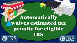 IRS Automatically Waives Estimated Tax Penalty for Eligible