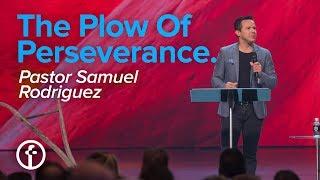 The Plow of Perseverance |  Pastor Samuel Rodriguez