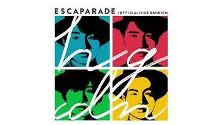 Official髭男dism   Escapade