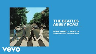 The Beatles   Something (Take 39  Instrumental  Strings Only  Audio)