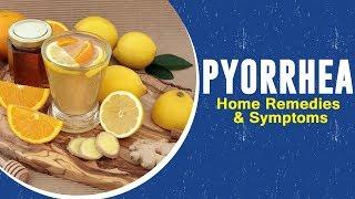Pyorrhea | Home Remedies & Symptoms