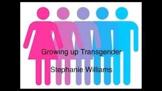 Growing up Transgender - Stephanie Williams