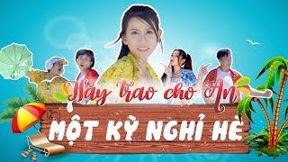 HÃY TRAO CHO AN...MỘT KỲ NGHỈ HÈ - Parody 4K - Thiên An