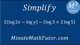Simplify 2(log 2x - log y) - (log 3 + 2log 5)