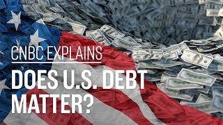 Does U.S. debt matter? | CNBC Explains