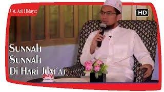 Amalan Sunnah Di Hari Jumat ||  Ustadz Adi Hidayat Lc MA