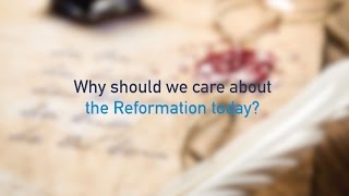 Why should we care about the Reformation today?