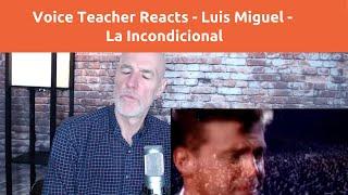 Voice Teacher Reacts : Luis Miguel - La Incondicional (Live Vocal)
