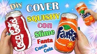 Facciamo Due COVER Squishy COCA COLA e FANTA Con SLIME ! Lady Giorgia ✿