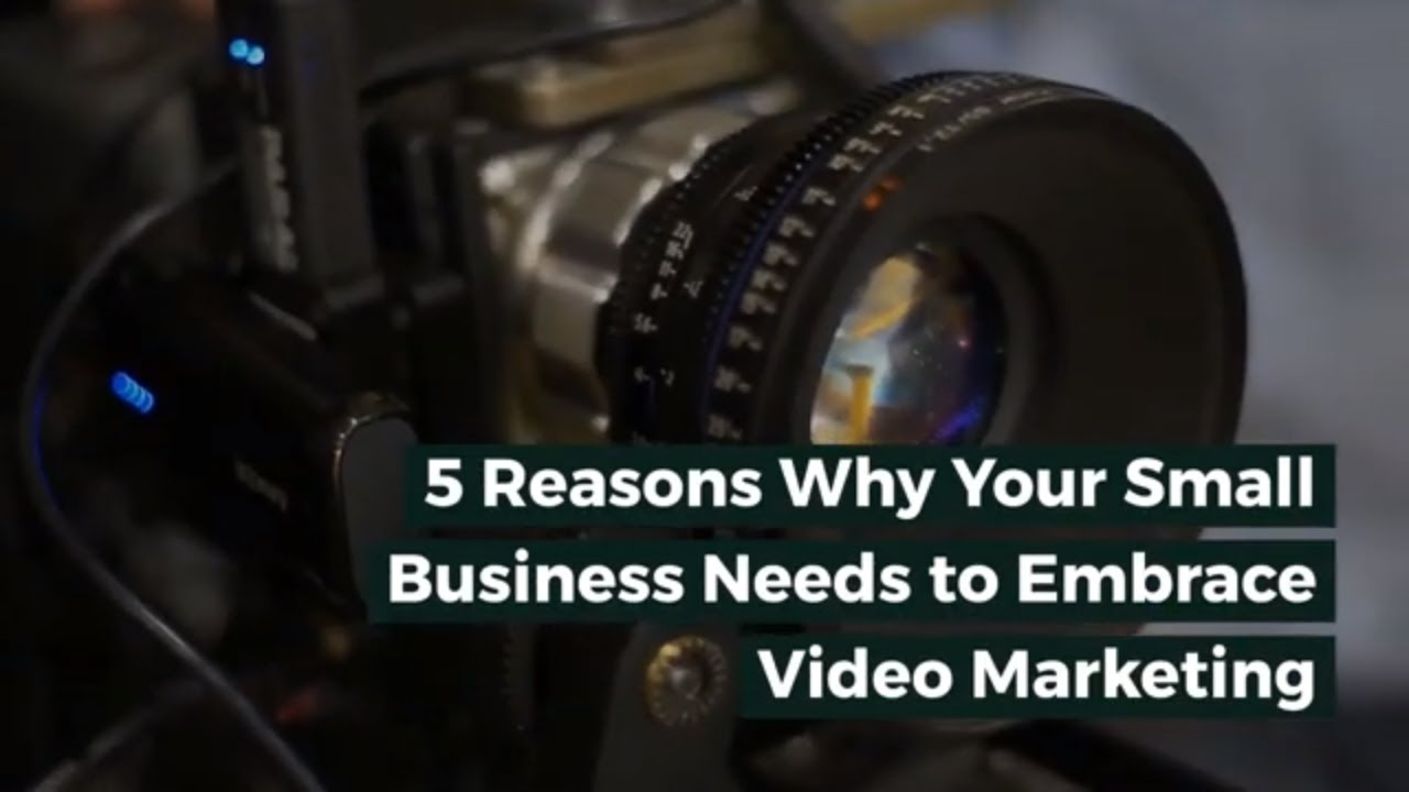 Why Your Small Business Needs to Embrace Video Marketing