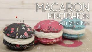 How To Make A Macaron Pincushion With Minki Kim | Fat Quarter Shop
