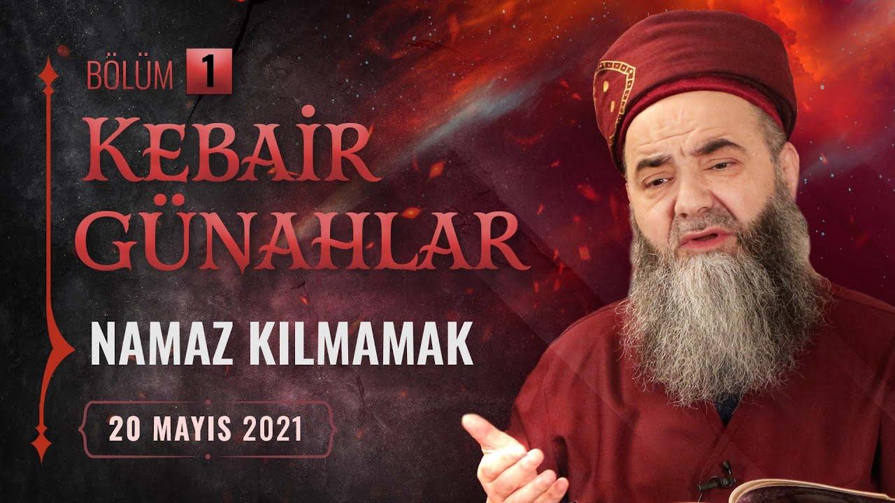 Kebâir Günahlar 1. Bölüm (Birinci En Büyük Günah: Namaz Kılmamak - 1) 20 Mayıs 2021