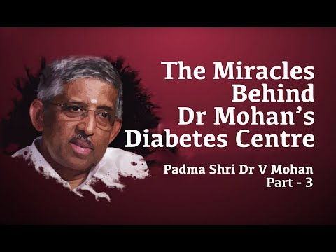 The Miracles Behind Dr Mohan's Diabetes Specialities Centre — Part — 3