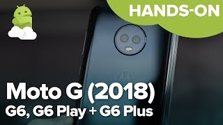 Moto G6 series hands-on: G6, G6 Play, and G6 Plus in-depth!