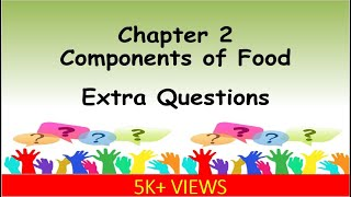 Extra Questions | Ch-2 Components of food | Science | Class 6
