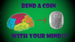 LEARN HOW TO BEND A COIN WITH YOUR MIND!!!