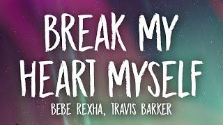 Bebe Rexha - Break My Heart Myself (Lyrics) ft. Travis Barker