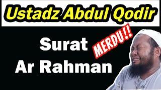 Surah Ar-Rahman Ustadz Abdul Qodir [Emotional Recitation] Indah Menyentuh Hati 2018 (Full)