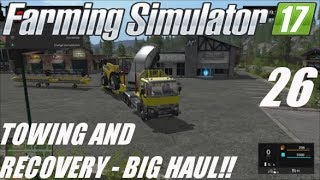 FARMING SIMULATOR 17 GAMEPLAY - TOWING AND RECOVERY - EP. 26 - BIG HAUL! - PS4