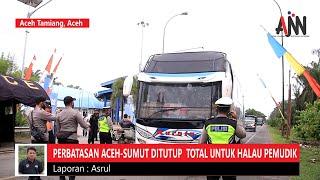 Halau Pemudik, Jalan Medan- Banda Aceh Ditutup Total di Perbatasan