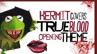 Kermit Sings the True Blood Theme Song - 'Bad Things' by Jace Everett