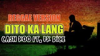 Dito Ka Lang -Cash Koo ft. Pk Dice ( Reggae Version ) Prod. Carl Trap Music