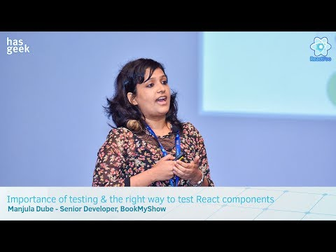 Importance of testing & the right way to test React components - Manjula Dube