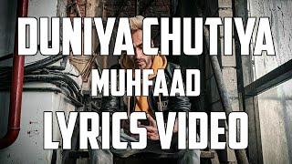 MUHFAAD - DUNIYA CHUTIYA LYRICS | KASOL ANTHEM