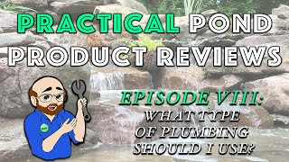 "Practical Pond Product Review Ep: 8 - ""What Type of Plumbing Should I Use?"""