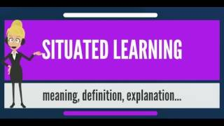 What is SITUATED LEARNING? What does SITUATED LEARNING mean? SITUATED LEARNING meaning