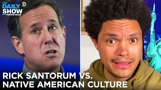 Rick Santorum Goes Off on Native American Culture