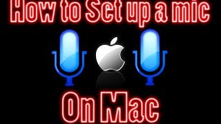 How to set up your mic for a mac!