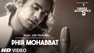 Phir Mohabbat Song (Video) | T-Series Acoustics | Jubin Nautiyal | Mithoon