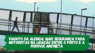 Viaduto da Alemoa: mais segurança para motoristas na ligação entre o Porto e a Rodovia Anchieta