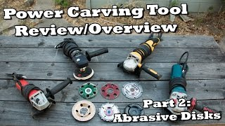 Power Carving Tool Review  Part 2  Abrasive Disks