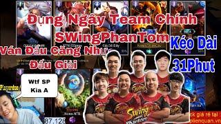 Team Thiên Đụng Đội Ngây Team Chính SwingPhantom Cực Căng ! Kéo Dài 31 Phút ! Lịch sử