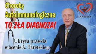 Choroby Autoimmunologiczne – To Zła Diagnoza! Ukryta Prawda W Ocenie A. Haretskiego!